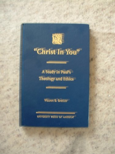 9780761815112: Christ in You: A Study in Paul's Theology and Ethics