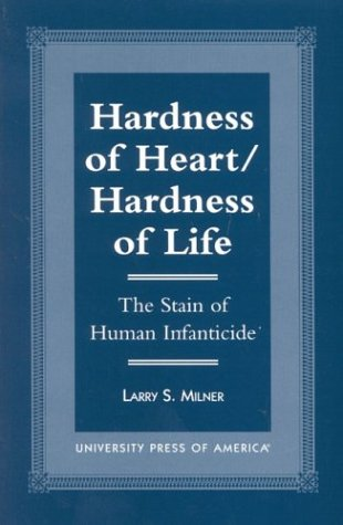 Hardness of Heart/Hardness of Life: The Stain of Human Infanticide: Milner, Larry S.