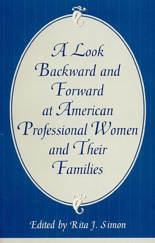 A Look Backward and Forward at American Professional Women and Their Families: Co-published with Women's Freedom Network (0761815813) by Simon, Rita J.