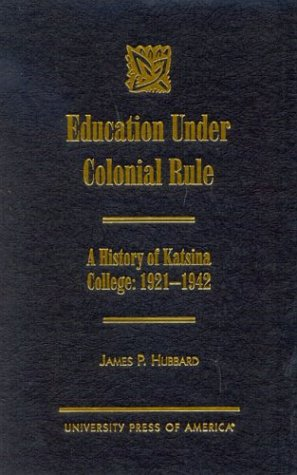 9780761815891: Education Under Colonial Rule: A History of Katsina College: 1921-1942