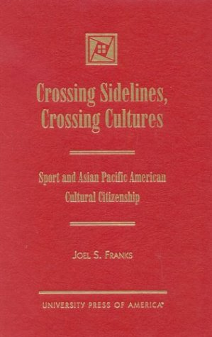 Crossing Sidelines, Crossing Cultures: Sport and Asian Pacific American Cultural Citizenship (...