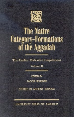 The Native Category - Formations of the Aggadah: The Earlier Midrash-Compilations (Studies in Judaism) (0761816186) by Jacob Neusner