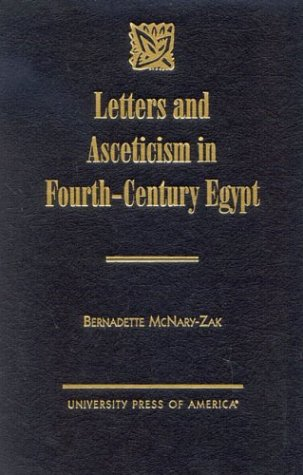 Letters and Asceticism in Fourth-Century Egypt (Hardback): Bernadette McNary-Zak
