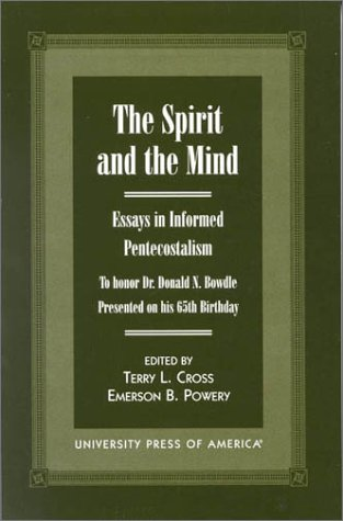 9780761816270: The Spirit and the Mind: Essays in Informed Pentecostalism (to honor Dr. Donald N. Bowdle--Presented on his 65th Birthday)