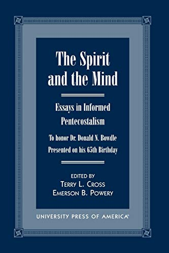 9780761816287: The Spirit and the Mind: Essays in Informed Pentecostalism (to honor Dr. Donald N. Bowdle--Presented on his 65th Birthday)