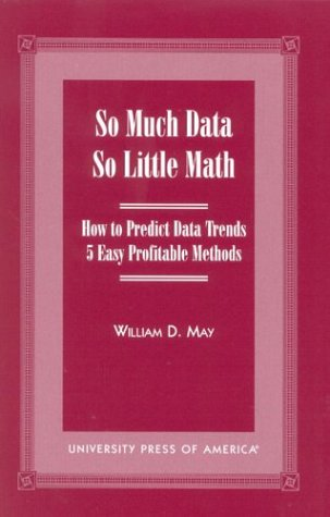 9780761816409: So Much Data So Little Math: How to Predict Data Trends -- 5 Easy Profitable Methods