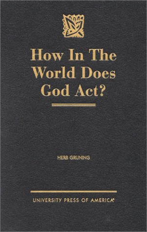 How in the World Does God act?: Gruning, Herb