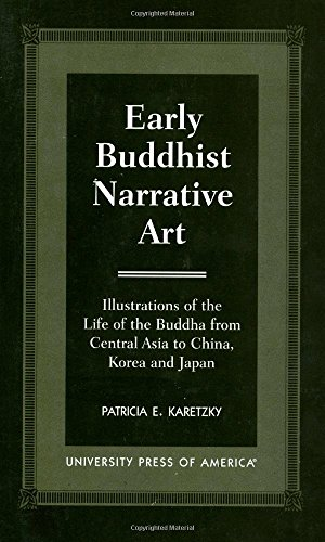 9780761816713: Early Buddhist Narrative Art: Illustrations of the Life of the Buddha from Central Asia to China, Korea and Japan