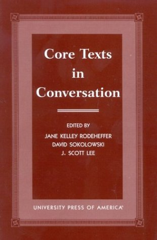 Core Texts in Conversation (Association for Core: Editor-Jane Kelley Rodeheffer;