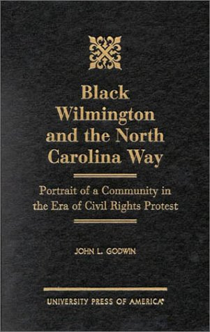 9780761816829: Black Wilmington and the North Carolina Way : Portrait of a Community in the Era of Civil Rights Protest
