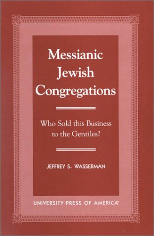 Messianic Jewish Congregations: Who Sold This Business to the Gentiles? (Hardback): Jeffrey S. ...