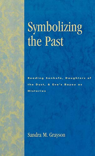 9780761817277: Symbolizing the Past: Reading Sankofa, Daughters of the Dust, & Eve's Bayou as Histories
