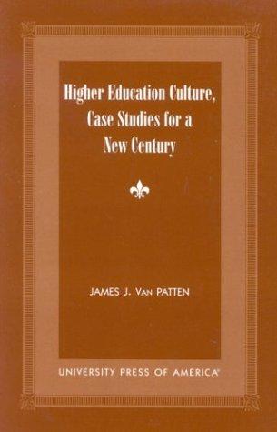 Higher Education Culture, Case Studies for a New Century: Patten, Van James J.