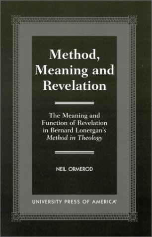 9780761817529: Method, Meaning and Revelation: The Meaning and Function of Revelation in Bernard Lonergan's Method in Theology