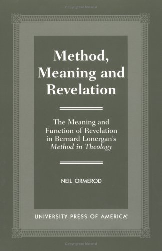 9780761817536: Method, Meaning and Revelation: The Meaning and Function of Revelation in Bernard Lonergan's Method in Theology