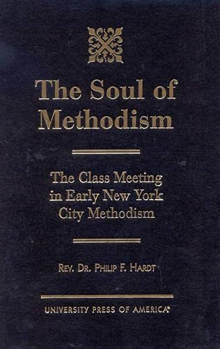 The Soul of Methodism: The Class Meeting in Early New York City Methodism (Hardback): Philip F. ...