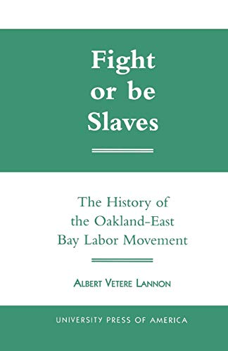9780761818694: Fight or Be Slaves: The History of the Oakland-East Bay Labor Movement