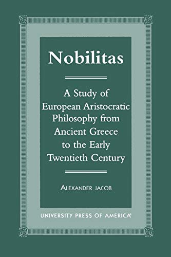 9780761818878: Nobilitas: A Study of European Aristocratic Philosophy from Ancient Greece to the Early Twentieth Century