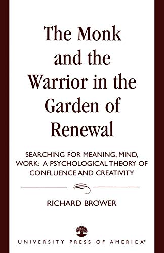 The Monk and the Warrior in the Garden of Renewal: Searching for Meaning, Mind, Work: Brower, ...