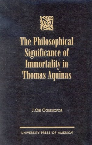 9780761819103: The Philosophical Significance of Immortality in Thomas Aquinas