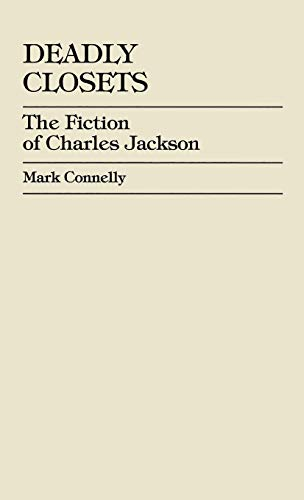Deadly Closets: The Fiction of Charles Jackson (Hardback): Mark Connelly