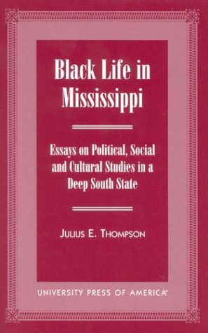 9780761819226: Black Life in Mississippi: Essays on Political, Social and Cultural Studies in a Deep South State
