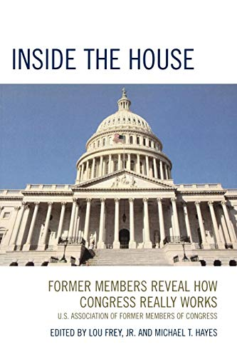 Inside the House : Former Members Reveal How Congress Really Works: Frey, Lou; Hayes, Michael T. (...
