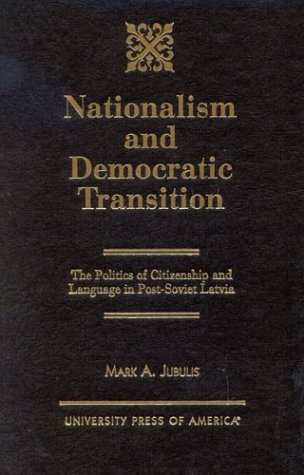9780761819783: Nationalism and Democratic Transition: The Politics of Citizenship and Language in Post-Soviet Latvia