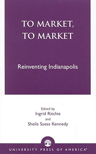 9780761819813: To Market, To Market: Reinventing Indianapolis