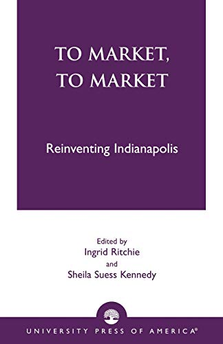 9780761819820: To Market, To Market: Reinventing Indianapolis