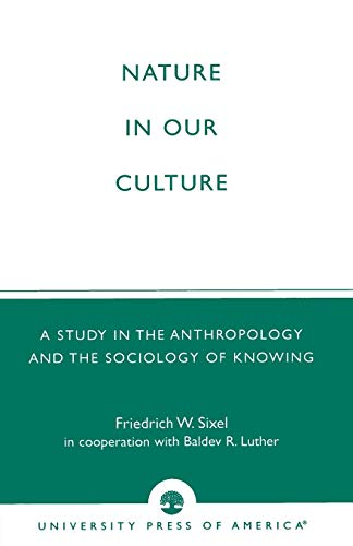 9780761820024: Nature in Our Culture: A Study in the Anthropology and the Sociology of Knowing