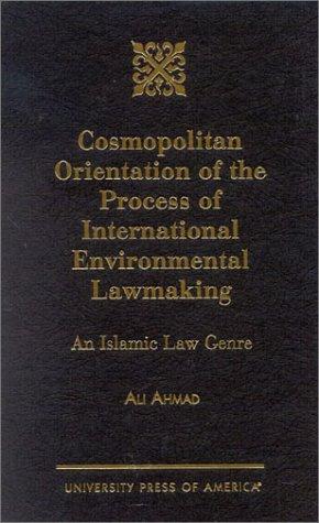 Cosmopolitan Orientation of the Process of International Environmental Lawmaking: An Islamic Law ...