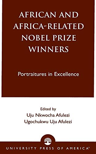 African and Africa-Related Nobel Prize Winners: Portraitures in Excellence: UPA
