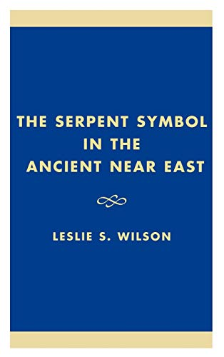 9780761821243: The Serpent Symbol in the Ancient Near East: Nahash and Asherah: Death, Life, and Healing (Studies in Judaism)
