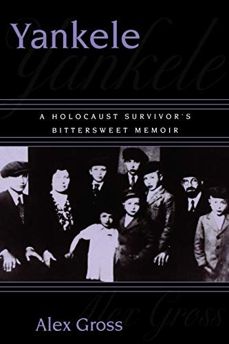 Yankele: A Holocaust Survivor's Bittersweet Memoir (0761821384) by Alex Gross