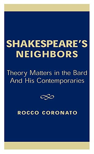 Shakespeares Neighbors: Theory Matters in the Bard and His Contemporaries: Rocco Coronato