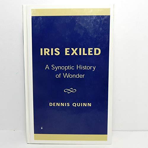 Iris Exiled: A Synoptic History of Wonder: Quinn, Dennis