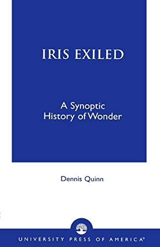 9780761821793: Iris Exiled: A Synoptic History of Wonder