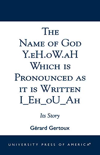 9780761822042: The Name of God Y.eh.ow.ah Which Is Pronounced As It Is Written I_Eh_Ou_Ah: Its Story
