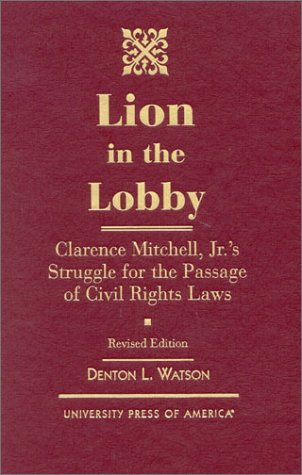 9780761822110: Lion in the Lobby: Clarence Mitchell, Jr.'s Struggle for the Passage of Civil Rights Laws