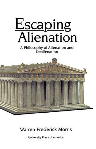 9780761822202: Escaping Alienation: A Philosophy of Alienation and Dealienation