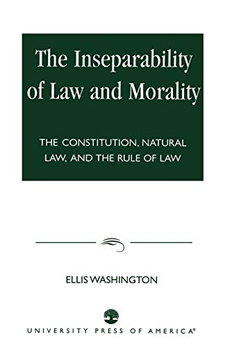 9780761822523: The Inseparability of Law and Morality: The Constitution, Natural Law, and the Rule of Law