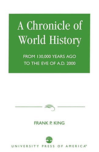 9780761822530: A Chronicle of World History: From 130,000 Years Ago to the Eve of AD 2000
