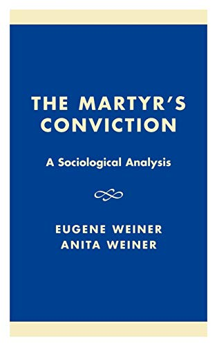 Martyrs Conviction: A Sociological Analysis: Anita Weiner