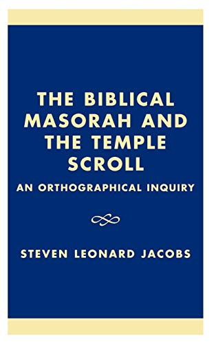 The Biblical Masorah and the Temple Scroll: An Orthographical Inquiry (Hardback): Steven L. Jacobs
