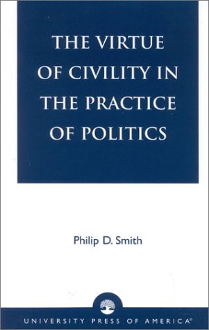 9780761823292: The Virtue of Civility in the Practice of Politics
