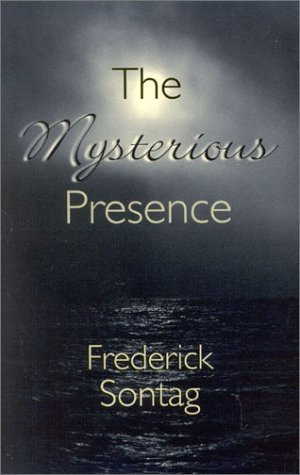 The Mysterious Presence (Paperback): Frederick Sontag