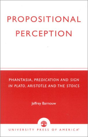 9780761823414: Propositional Perception: Phantasia, Predication and Sign in Plato, Aristotle and the Stoics