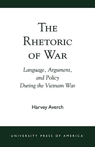 9780761824213: The Rhetoric of War: Language, Argument, and Policy During the Vietnam War