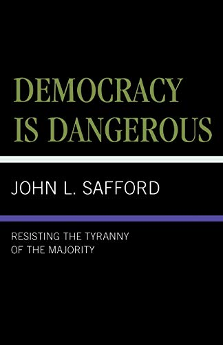 9780761824596: Democracy is Dangerous: Resisting the Tyranny of the Majority